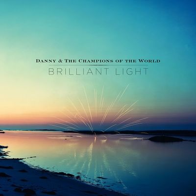 Danny and The Champions Of The World: Brilliant Light