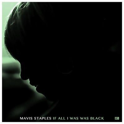 Mavis Staples: If All I Was Was Black