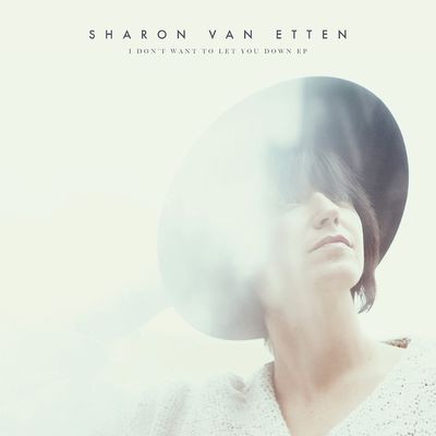 Sharon Van Etten: I Don't Want to Let You Down EP