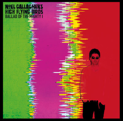 Noel Gallagher's High Flying Birds: Ballad Of The Mighty I