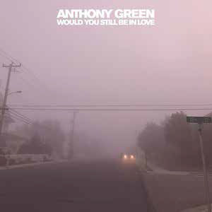Anthony Green: Would You Still Be In Love: Coloured Vinyl