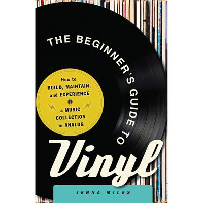 Jenny Miles: The Beginner's Guide to Vinyl: How to Build, Maintain, and Experience a Music Collection in Analog