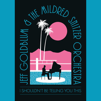 Jeff Goldblum And The Mildred Snitzer Orchestra: I Shouldn't Be Telling You This: Exclusive SIGNED Print