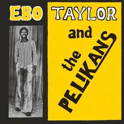 Ebo Taylor: Ebo Taylor And The Pelikans