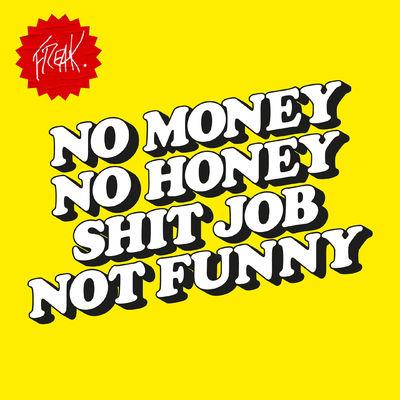Freak: No Money No Honey Shit Job Not Funny EP