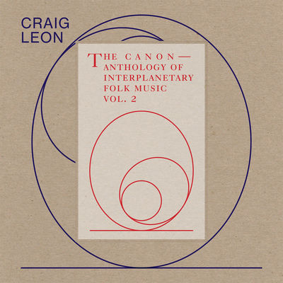 Craig Leon: Anthology Of Interplanetary Folk Music Vol. 2: The Canon