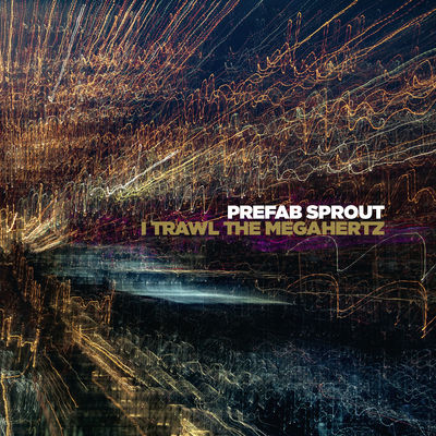 Prefab Sprout: I Trawl The Megahertz (Remastered)