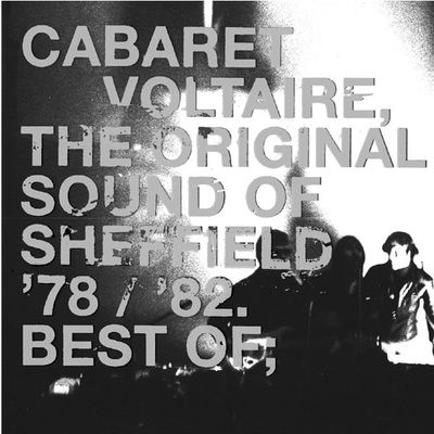 Cabaret Voltaire: The Original Sound Of Sheffield '78 / '82  Best