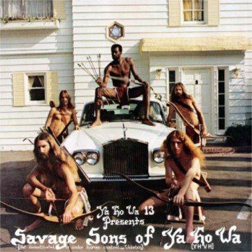 Ya Ho Wa 13: Savage Sons Of Ya Ho Wa