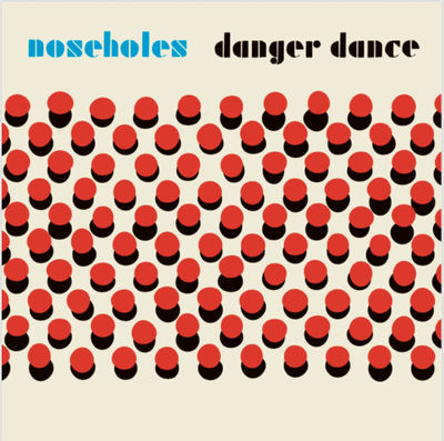 Noseholes: Danger Dance