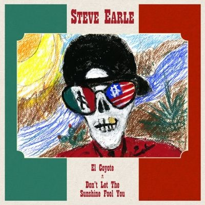 Steve Earle: El Coyote / Don't Let The Sunshine Fool You [RSD 2019]
