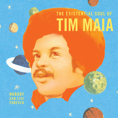 Tim Maia: World Psychedelic Classics 4: The Existential Soul Of Tim Maia