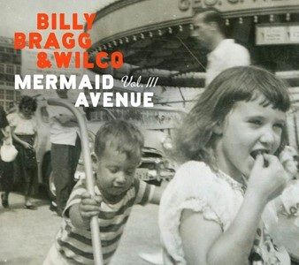 Billy Bragg & Wilco: Mermaid Avenue Vol. III