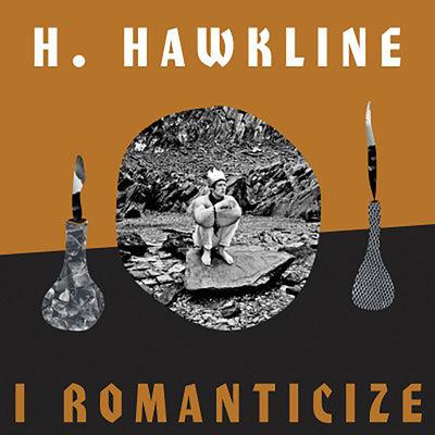 H. Hawkline: I Romanticize