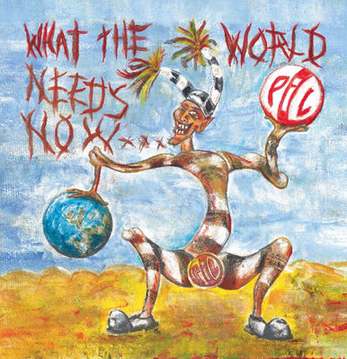 Public Image Limited: What The World Needs Now