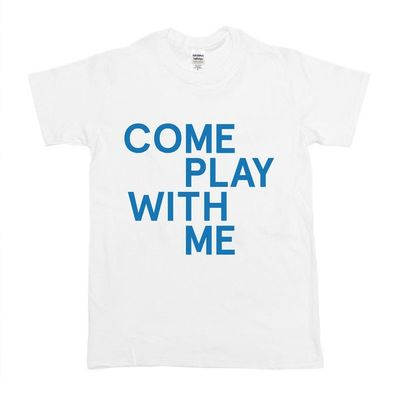 Come Play With Me: Come Play With Me T-Shirt