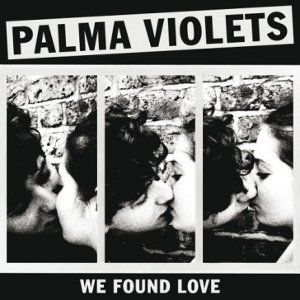 Palma Violets: We Found Love