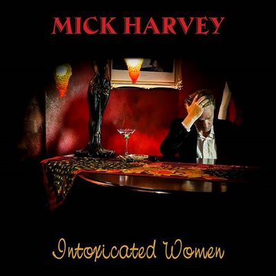 Mick Harvey: Intoxicated Women