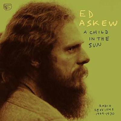 Ed Askew: A Child In The Sun: Radio Sessions 1969-1970