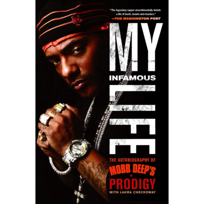 Mobb Deep: My Infamous Life - The Autobiography of Mobb Deep's Prodigy
