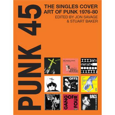 Jon Savage & Stuart Baker: Punk 45: The Singles Cover Art Of Punk 1976-80