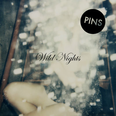 PINS: Wild Nights