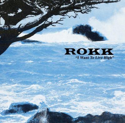 Rokk: I Want To Live High