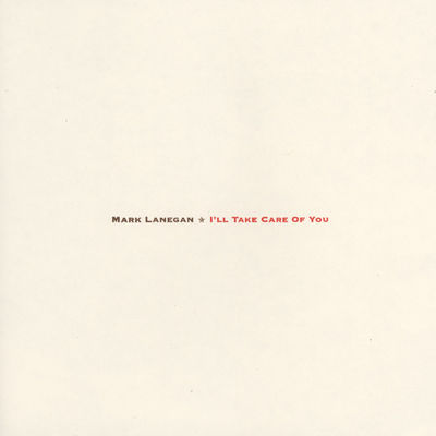 Mark Lanegan: I'll Take Care Of You
