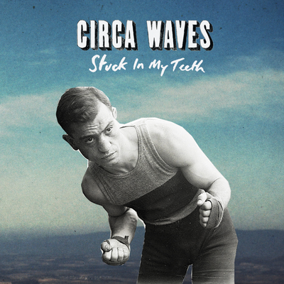 Circa Waves: Stuck In My Teeth 7