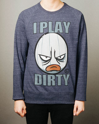 I Play Dirty: Unisex Navy Crew Neck Large