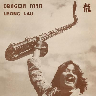 Leong Lau: Dragon Man