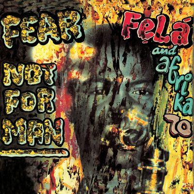 Fela Kuti: Fear Not For Man
