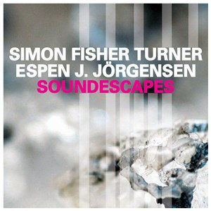 Simon Fisher Turner / Espen J. Jorgensen: SOUNDESCAPES