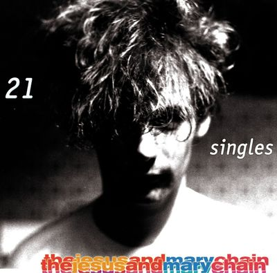 The Jesus & Mary Chain: 21 Singles
