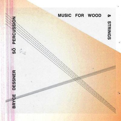 Bryce Dessner feat. So Percussion: Music for Wood and Strings