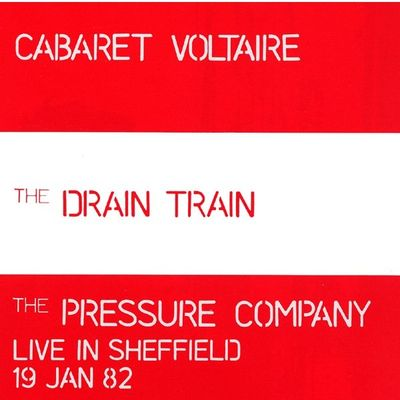 Cabaret Voltaire: The Drain Train / The Pressure Company