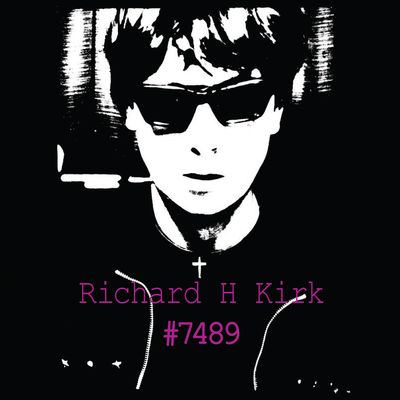 Richard H. Kirk: #7489 (Collected Works 1974 - 1989) 8 CD Box Set