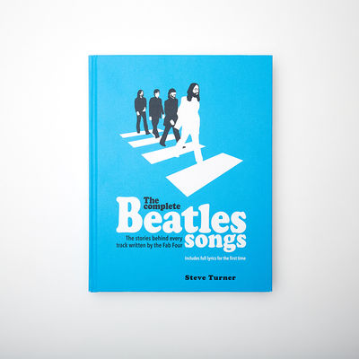 Abbey Road Studios: The Complete Beatles Songs by Steve Turner