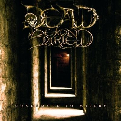 Dead Beyond Buried: Condemned To Misery