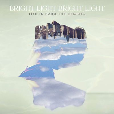 Bright Light Bright Light: Life Is Hard: The Remixes