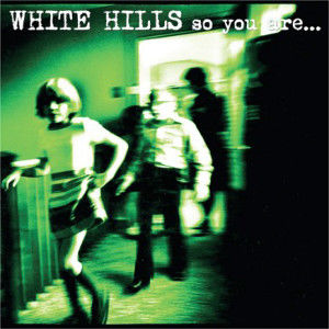 White Hills: So You Are... So You'll Be