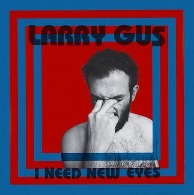 Larry Gus: I Need New Eyes