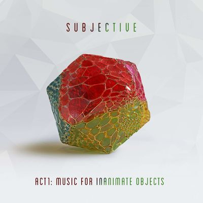 Subjective: Act One - Music for Inanimate Objects