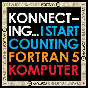 I Start Counting / Fortran 5 / Komputer: Konnecting...