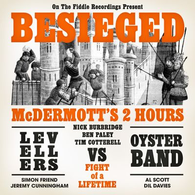 McDermott's 2 Hours Vs. Levellers & Oysterband: Besieged: McDermott's 2 Hours Vs. Levellers & Oysterband