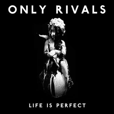 Only Rivals: Life Is Perfect