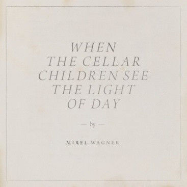 Mirel Wagner: When The Cellar Children See The Light Of Day