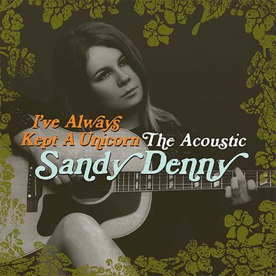 Sandy Denny: I've Always Kept A Unicorn - The Acoustic Sandy Denny