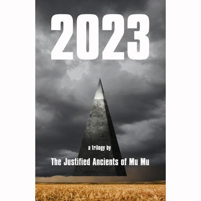 The Justified Ancients of Mu Mu: 2023: A Trilogy