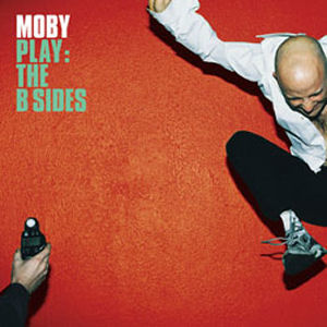 Moby: Play: The B-Sides